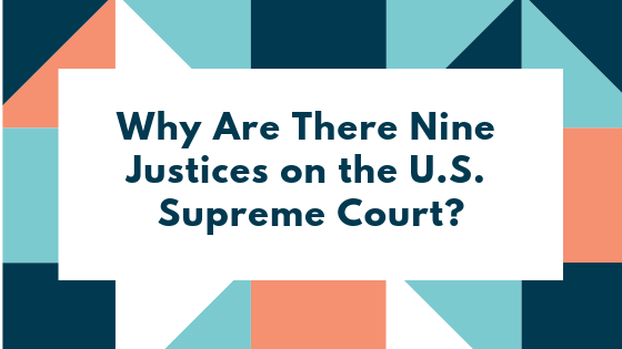 Why Are There Nine Justices on the U.S. Supreme Court?